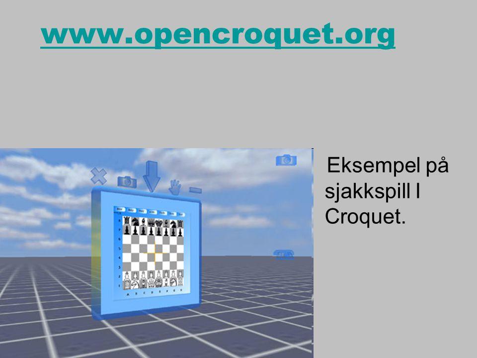 www.opencroquet.org Eksempel på sjakkspill I Croquet.
