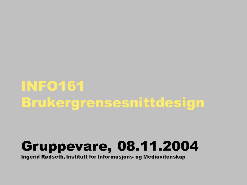 INFO161 Brukergrensesnittdesign Gruppevare, 08.11.2004 Ingerid Rødseth, Institutt for Informasjons- og Mediavitenskap