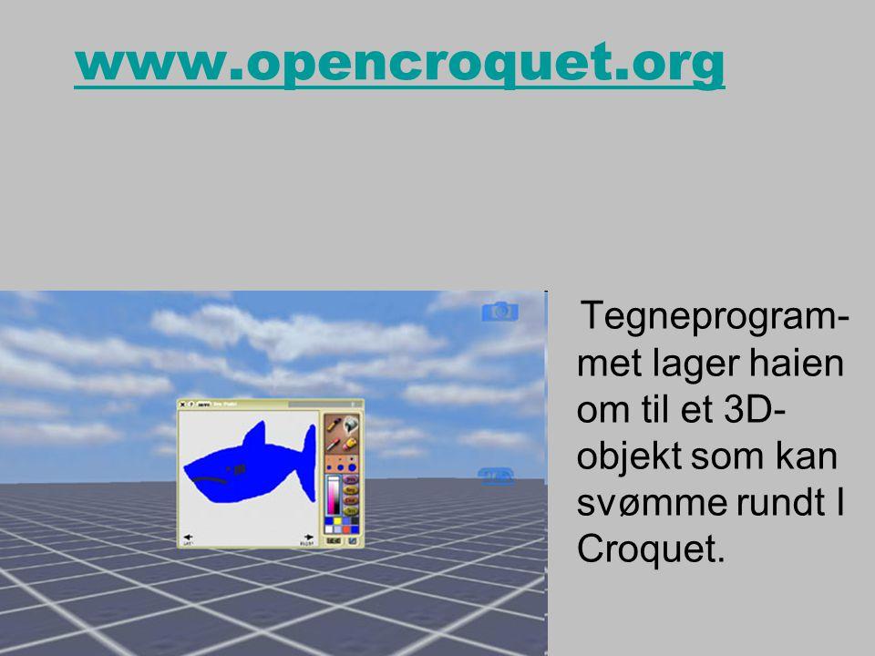 www.opencroquet.org Tegneprogram- met lager haien om til et 3D- objekt som kan svømme rundt I Croquet.