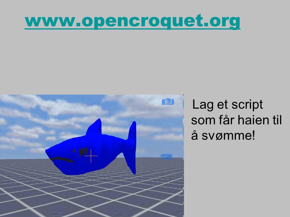 www.opencroquet.org Lag et script som får haien til å svømme!