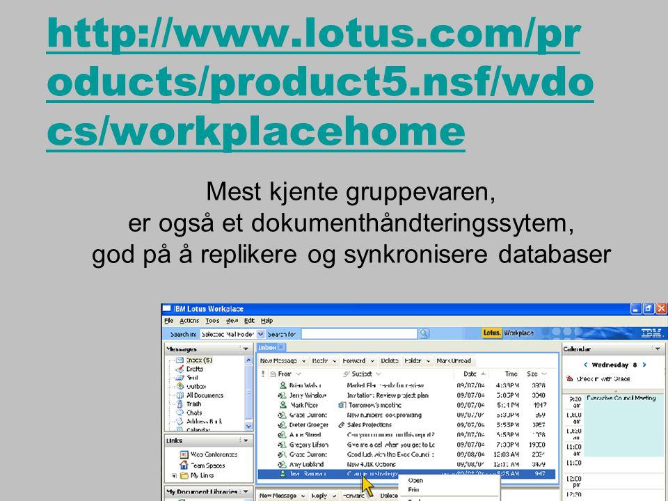 http://www.lotus.com/pr oducts/product5.nsf/wdo cs/workplacehome Mest kjente gruppevaren, er også et dokumenthåndteringssytem, god på å replikere og synkronisere databaser