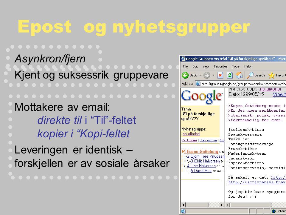 Epost og nyhetsgrupper Asynkron/fjern Kjent og suksessrik gruppevare Mottakere av email: direkte til i Til -feltet kopier i Kopi-feltet Leveringen er identisk – forskjellen er av sosiale årsaker