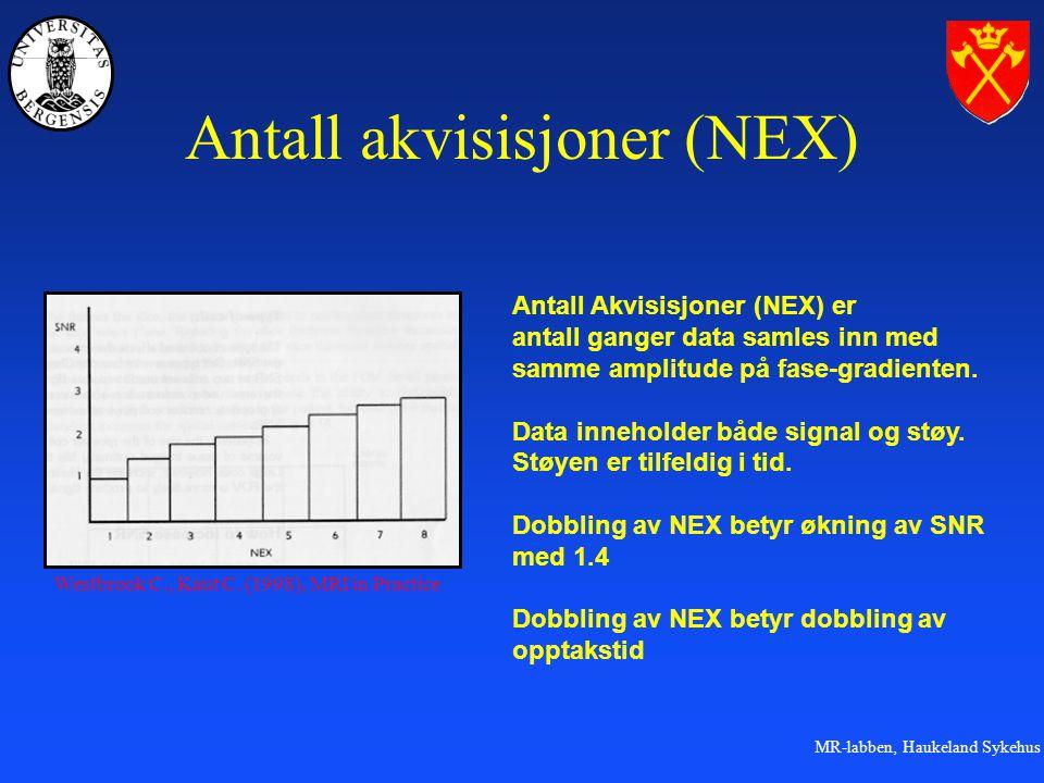 MR-labben, Haukeland Sykehus Antall akvisisjoner (NEX) Antall Akvisisjoner (NEX) er antall ganger data samles inn med samme amplitude på fase-gradienten.