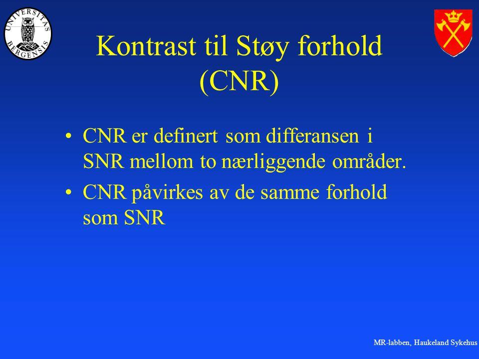 MR-labben, Haukeland Sykehus Kontrast til Støy forhold (CNR) CNR er definert som differansen i SNR mellom to nærliggende områder.