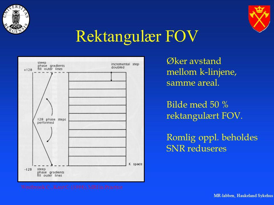 MR-labben, Haukeland Sykehus Rektangulær FOV Øker avstand mellom k-linjene, samme areal.