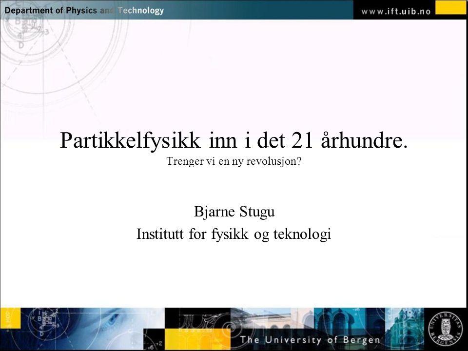 Normal text - click to edit Partikkelfysikk inn i det 21 århundre.