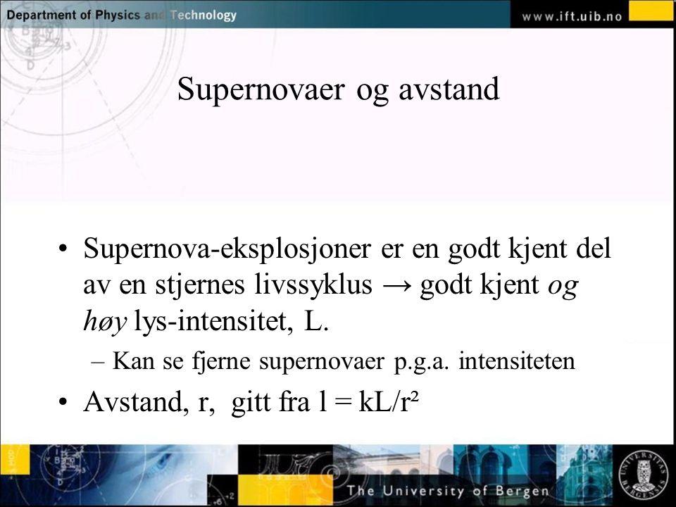 Normal text - click to edit Supernovaer og avstand Supernova-eksplosjoner er en godt kjent del av en stjernes livssyklus → godt kjent og høy lys-intensitet, L.