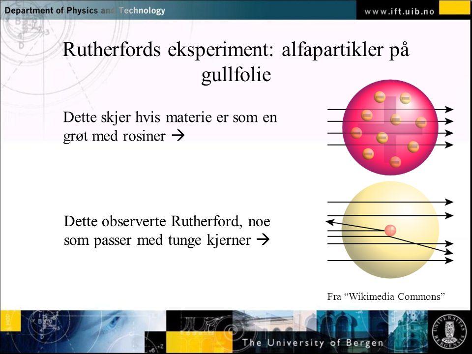 Normal text - click to edit Rutherfords eksperiment: alfapartikler på gullfolie Fra Wikimedia Commons Dette skjer hvis materie er som en grøt med rosiner  Dette observerte Rutherford, noe som passer med tunge kjerner 