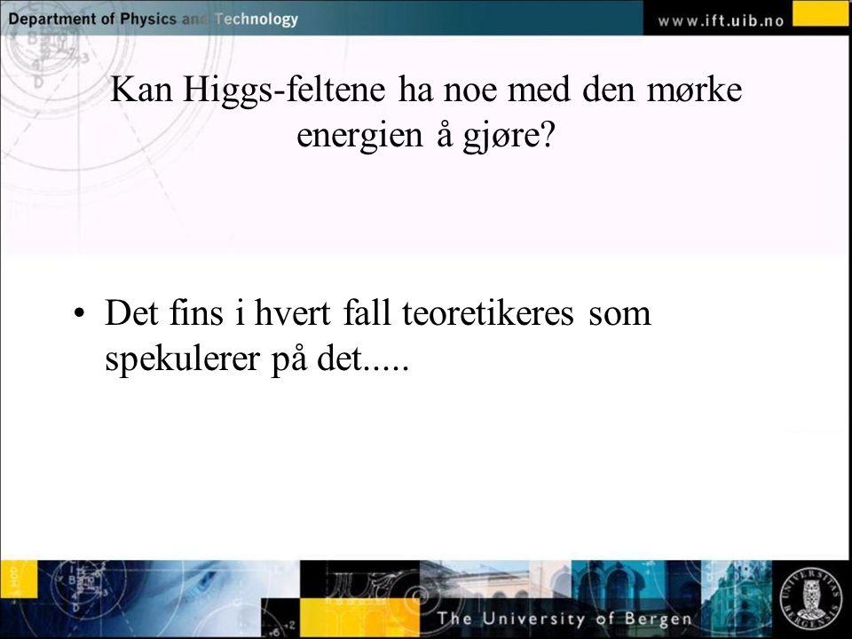 Normal text - click to edit Kan Higgs-feltene ha noe med den mørke energien å gjøre.