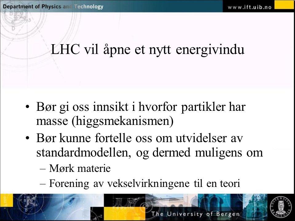 Normal text - click to edit LHC vil åpne et nytt energivindu Bør gi oss innsikt i hvorfor partikler har masse (higgsmekanismen) Bør kunne fortelle oss om utvidelser av standardmodellen, og dermed muligens om –Mørk materie –Forening av vekselvirkningene til en teori