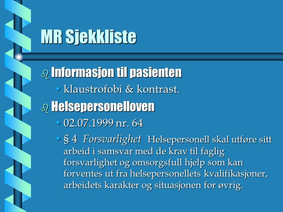 MR Sjekkliste b Informasjon til pasienten klaustrofobi & kontrast.klaustrofobi & kontrast. b Helsepersonelloven 02.07.1999 nr. 6402.07.1999 nr. 64 § 4