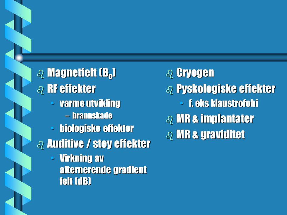 b Magnetfelt (B o ) b RF effekter varme utviklingvarme utvikling –brannskade biologiske effekterbiologiske effekter b Auditive / støy effekter Virknin