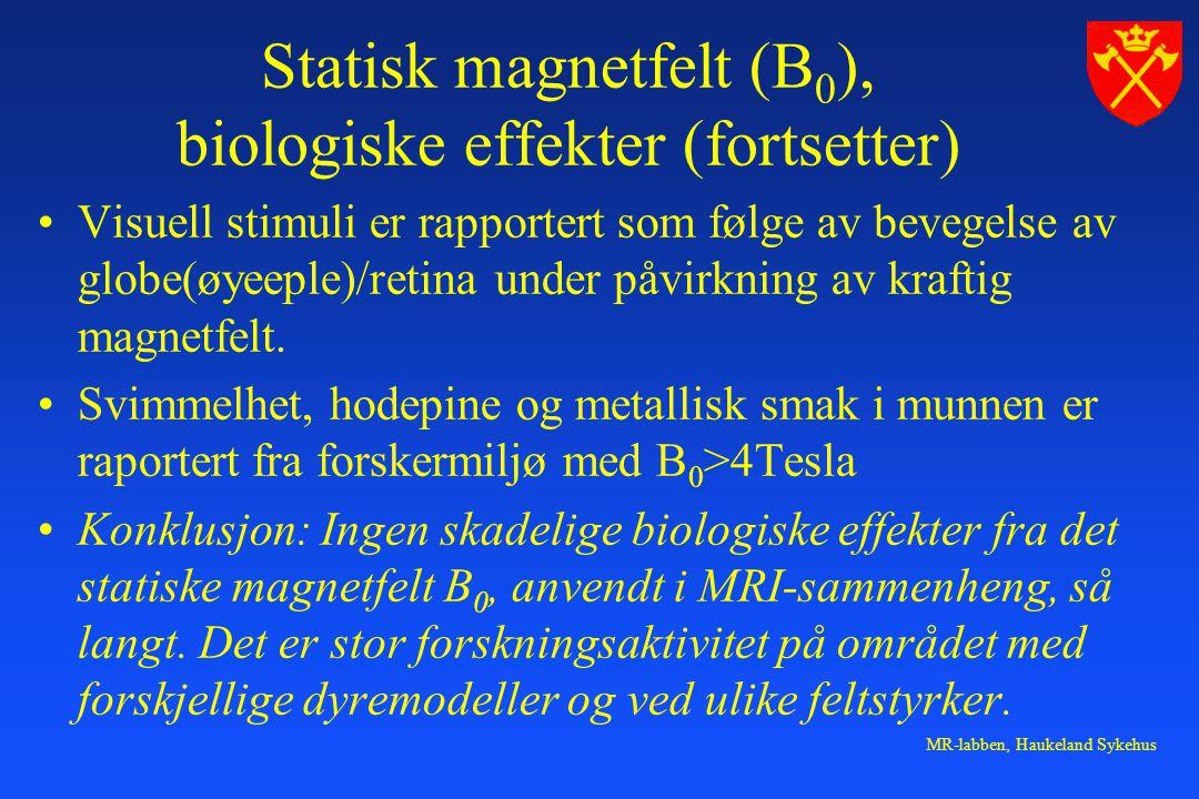 MR-labben, Haukeland Sykehus Statisk magnetfelt (B 0 ), biologiske effekter (fortsetter) Visuell stimuli er rapportert som følge av bevegelse av globe(øyeeple)/retina under påvirkning av kraftig magnetfelt.
