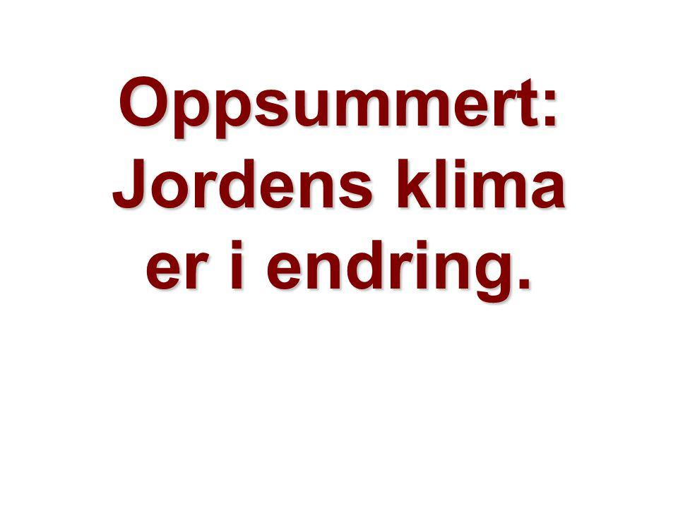 Helge Drange Geofysisk institutt Universitetet i Bergen Oppsummert: Jordens klima er i endring.