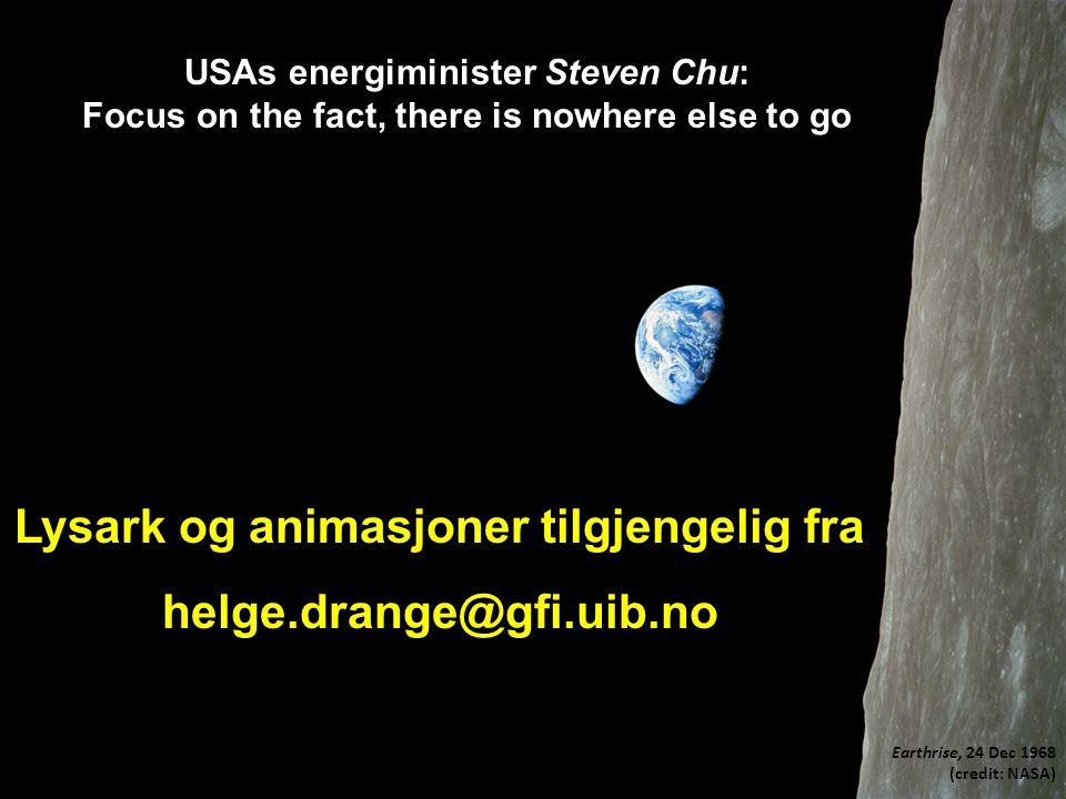 Earthrise, 24 Dec 1968 (credit: NASA) Lysark og animasjoner tilgjengelig fra helge.drange@gfi.uib.no USAs energiminister Steven Chu: Focus on the fact, there is nowhere else to go