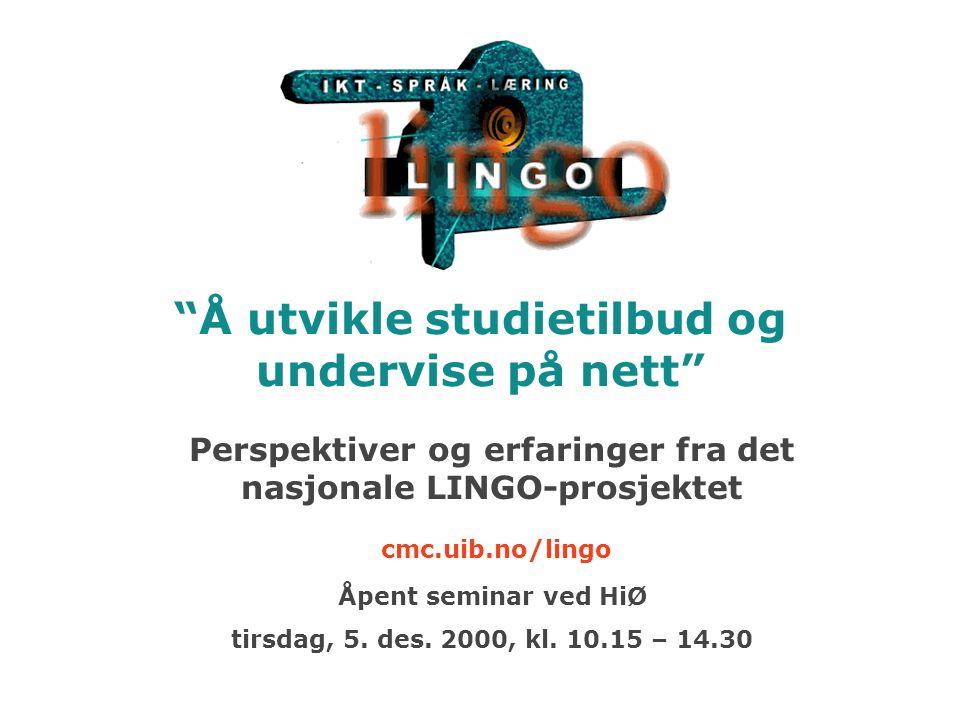 Å utvikle studietilbud og undervise på nett Perspektiver og erfaringer fra det nasjonale LINGO-prosjektet cmc.uib.no/lingo Åpent seminar ved HiØ tirsdag, 5.