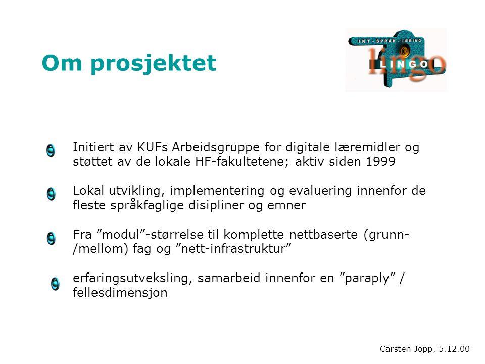 Om prosjektet Initiert av KUFs Arbeidsgruppe for digitale læremidler og støttet av de lokale HF-fakultetene; aktiv siden 1999 Lokal utvikling, impleme