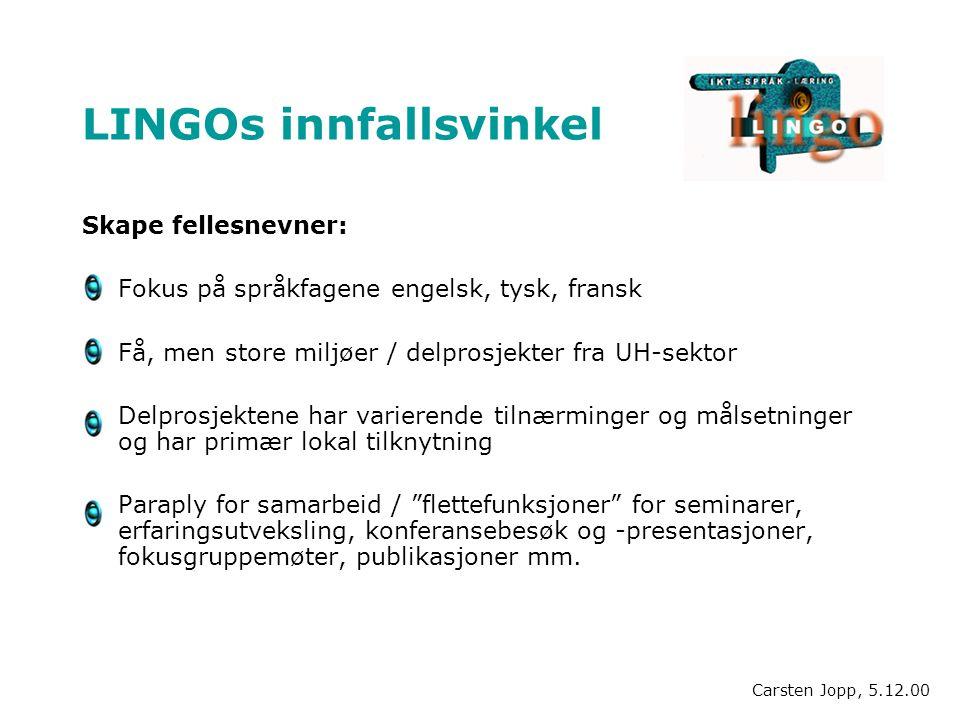 LINGOs innfallsvinkel Skape fellesnevner: Fokus på språkfagene engelsk, tysk, fransk Få, men store miljøer / delprosjekter fra UH-sektor Delprosjekten