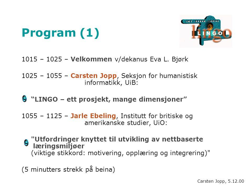 """Program (1) 1015 – 1025 – Velkommen v/dekanus Eva L. Bjørk 1025 – 1055 – Carsten Jopp, Seksjon for humanistisk informatikk, UiB: """"LINGO – ett prosjekt"""