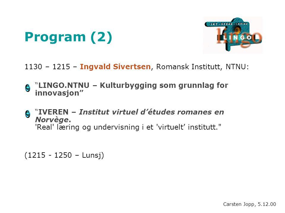 """Program (2) 1130 – 1215 – Ingvald Sivertsen, Romansk Institutt, NTNU: """"LINGO.NTNU – Kulturbygging som grunnlag for innovasjon"""" """"IVEREN – Institut virt"""