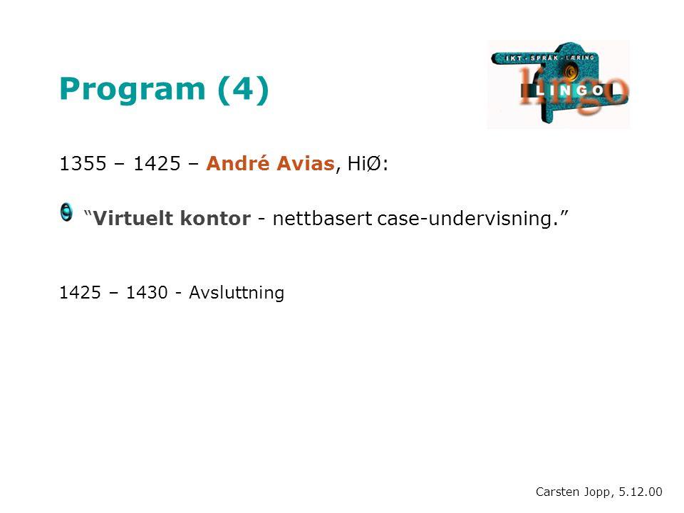 "Program (4) 1355 – 1425 – André Avias, HiØ: ""Virtuelt kontor - nettbasert case-undervisning."" 1425 – 1430 - Avsluttning Carsten Jopp, 5.12.00"