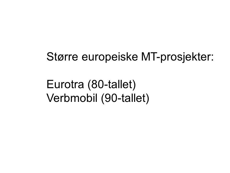 Større europeiske MT-prosjekter: Eurotra (80-tallet) Verbmobil (90-tallet)