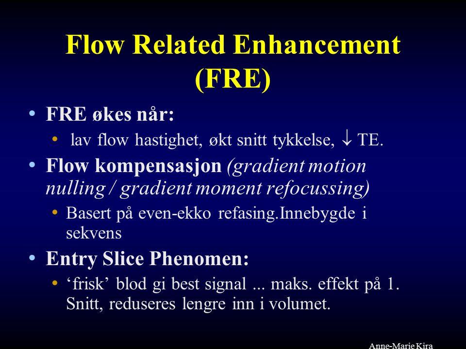 Flow Related Enhancement (FRE) FRE økes når: lav flow hastighet, økt snitt tykkelse,  TE. Flow kompensasjon (gradient motion nulling / gradient momen