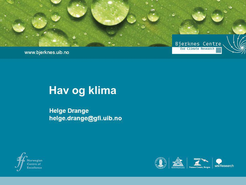 Helge Drange Geophysical Institute University of Bergen www.bjerknes.uib.no Helge Drange helge.drange@gfi.uib.no Hav og klima