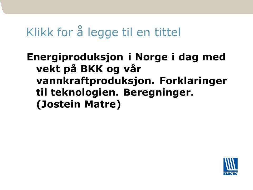 171 Klikk for å legge til en tittel Energiproduksjon i Norge i dag med vekt på BKK og vår vannkraftproduksjon. Forklaringer til teknologien. Beregning