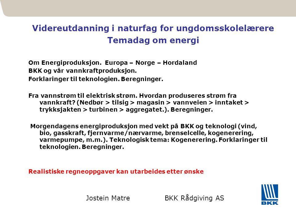 21 Videreutdanning i naturfag for ungdomsskolelærere Temadag om energi Jostein Matre BKK Rådgiving AS Om Energiproduksjon. Europa – Norge – Hordaland