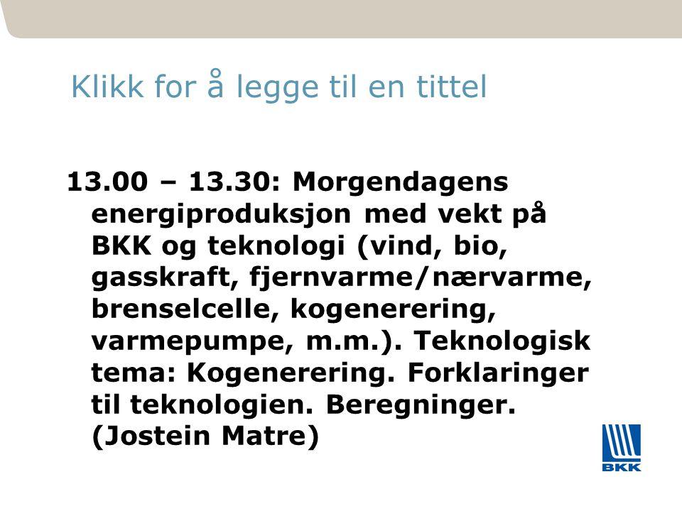 221 Klikk for å legge til en tittel 13.00 – 13.30: Morgendagens energiproduksjon med vekt på BKK og teknologi (vind, bio, gasskraft, fjernvarme/nærvar