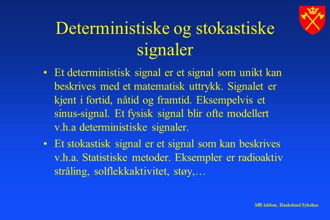 MR-labben, Haukeland Sykehus Deterministiske og stokastiske signaler Et deterministisk signal er et signal som unikt kan beskrives med et matematisk uttrykk.