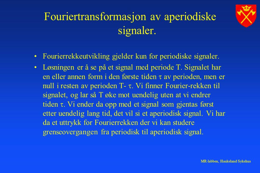 MR-labben, Haukeland Sykehus Fouriertransformasjon av aperiodiske signaler.