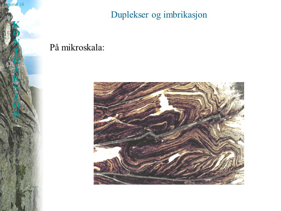Kapittel 16 KONTRAKSJONKONTRAKSJON Skjærbånd Typiske for glimmerrike bergarter som fyllitt og glimmerskifer