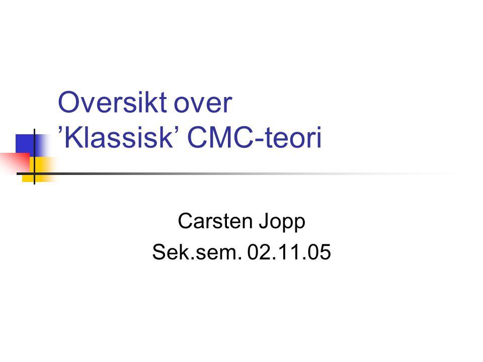 Oversikt over 'Klassisk' CMC-teori Carsten Jopp Sek.sem. 02.11.05
