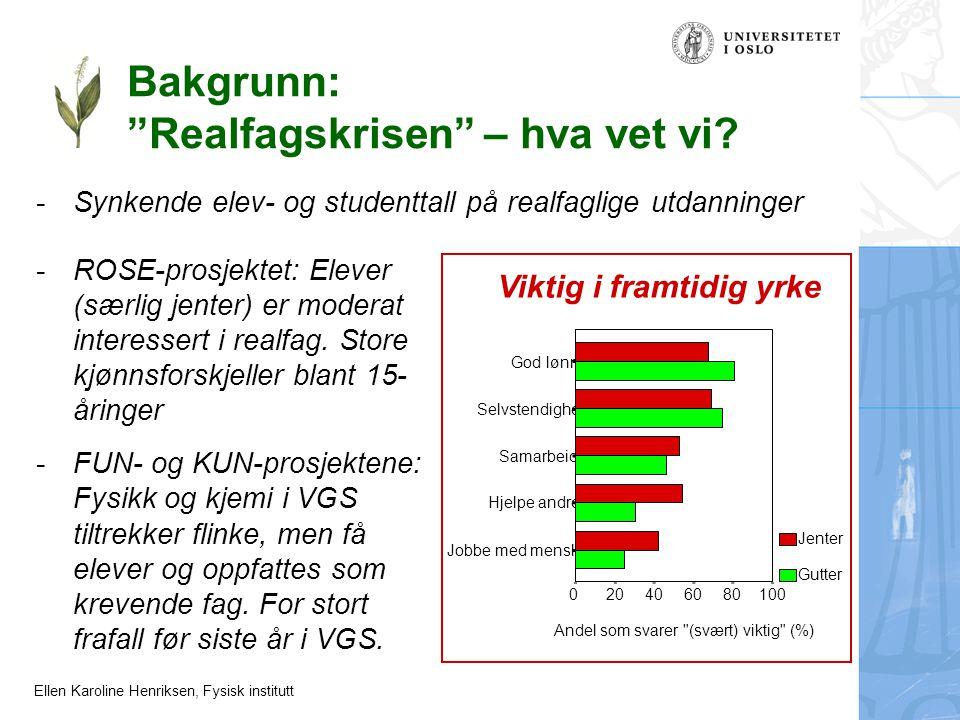 """Ellen Karoline Henriksen, Fysisk institutt Bakgrunn: """"Realfagskrisen"""" – hva vet vi? -Synkende elev- og studenttall på realfaglige utdanninger -ROSE-pr"""