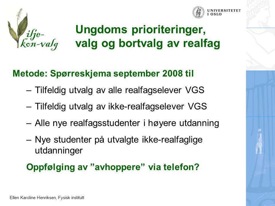 Ellen Karoline Henriksen, Fysisk institutt Metode: Spørreskjema september 2008 til –Tilfeldig utvalg av alle realfagselever VGS –Tilfeldig utvalg av i