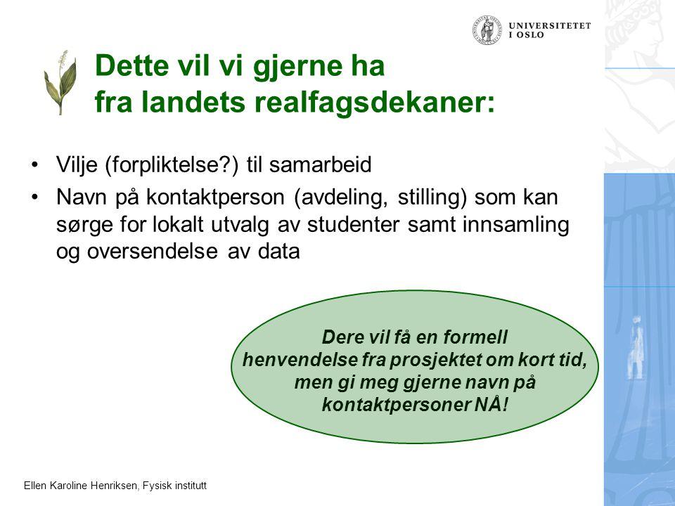 Ellen Karoline Henriksen, Fysisk institutt Vilje (forpliktelse?) til samarbeid Navn på kontaktperson (avdeling, stilling) som kan sørge for lokalt utv