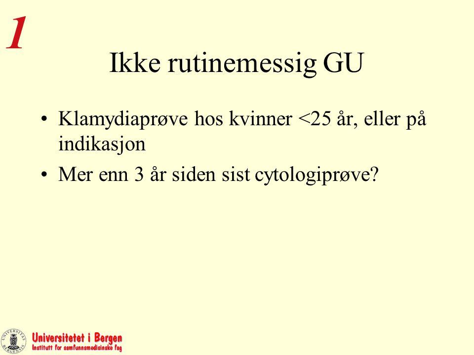 Ikke rutinemessig GU Klamydiaprøve hos kvinner <25 år, eller på indikasjon Mer enn 3 år siden sist cytologiprøve.
