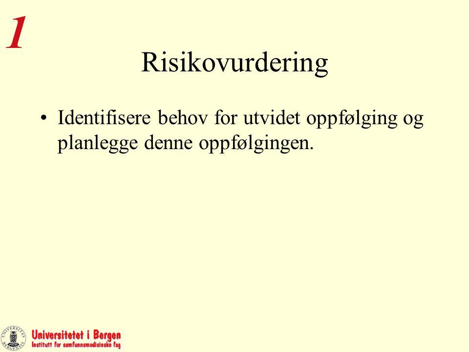 Risikovurdering Identifisere behov for utvidet oppfølging og planlegge denne oppfølgingen. 1