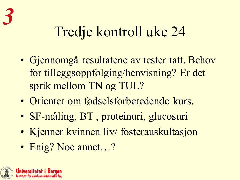 Tredje kontroll uke 24 Gjennomgå resultatene av tester tatt.