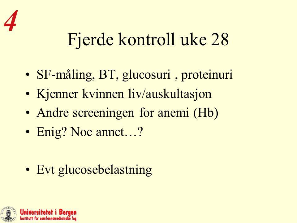 Fjerde kontroll uke 28 SF-måling, BT, glucosuri, proteinuri Kjenner kvinnen liv/auskultasjon Andre screeningen for anemi (Hb) Enig.