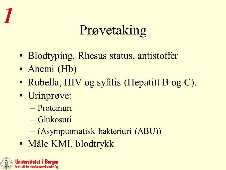 Prøvetaking Blodtyping, Rhesus status, antistoffer Anemi (Hb) Rubella, HIV og syfilis (Hepatitt B og C).