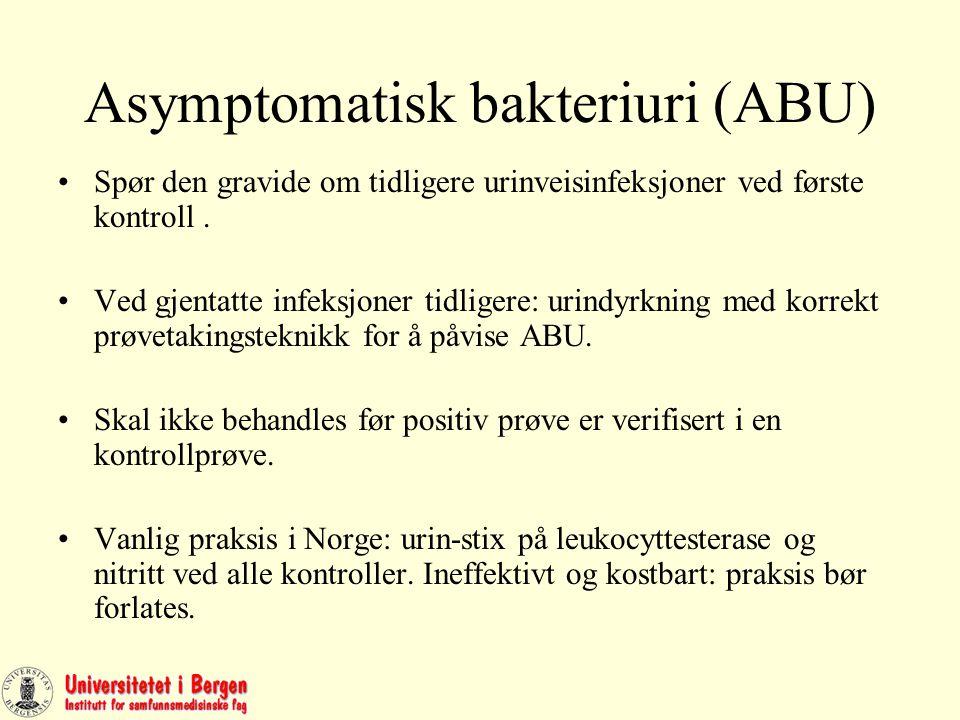 Asymptomatisk bakteriuri (ABU) Spør den gravide om tidligere urinveisinfeksjoner ved første kontroll.