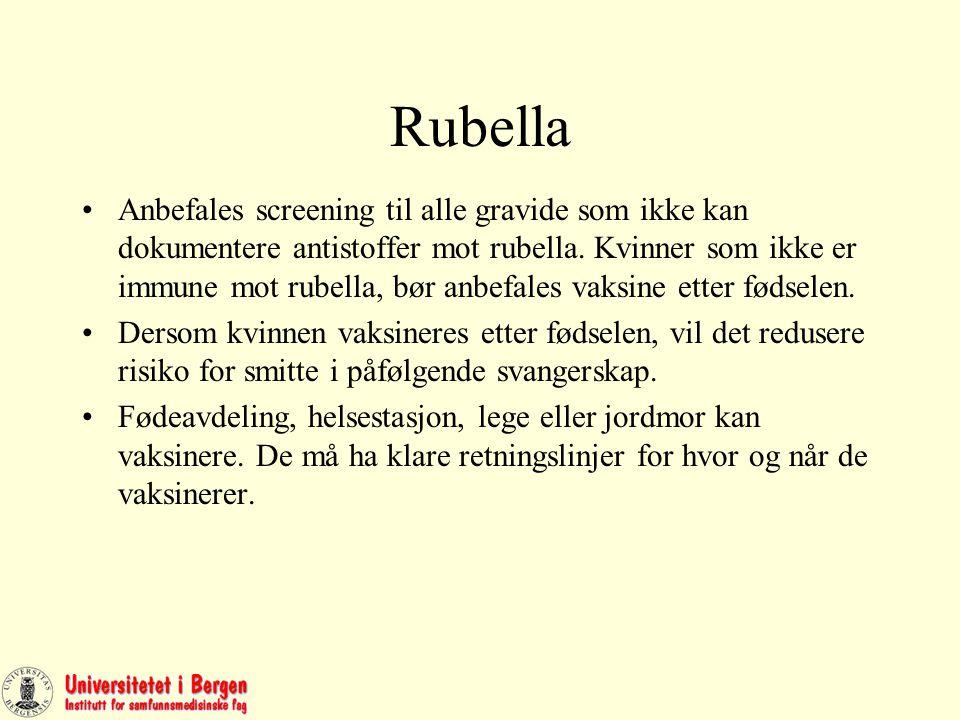 Rubella Anbefales screening til alle gravide som ikke kan dokumentere antistoffer mot rubella.