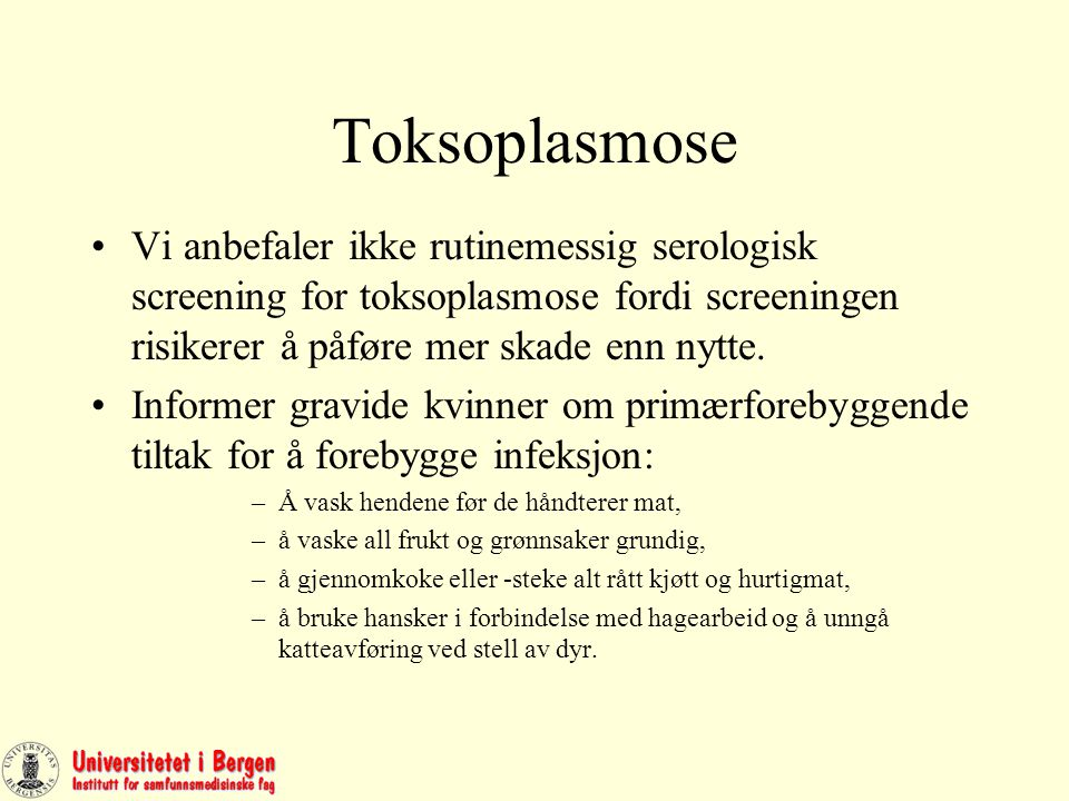 Toksoplasmose Vi anbefaler ikke rutinemessig serologisk screening for toksoplasmose fordi screeningen risikerer å påføre mer skade enn nytte.