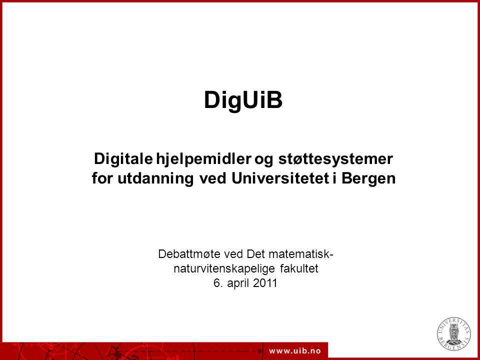 1 DigUiB Digitale hjelpemidler og støttesystemer for utdanning ved Universitetet i Bergen Debattmøte ved Det matematisk- naturvitenskapelige fakultet 6.