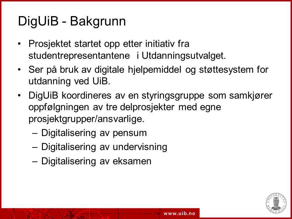 DigUiB - Bakgrunn Prosjektet startet opp etter initiativ fra studentrepresentantene i Utdanningsutvalget. Ser på bruk av digitale hjelpemiddel og støt