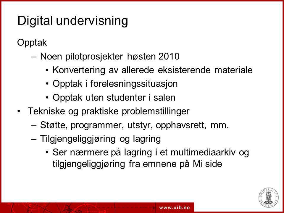 Digital undervisning Opptak –Noen pilotprosjekter høsten 2010 Konvertering av allerede eksisterende materiale Opptak i forelesningssituasjon Opptak ut