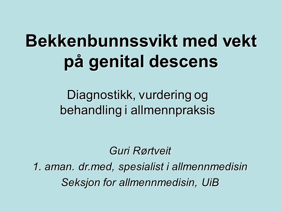 Bekkenbunnssvikt Genital descensGenital descens UrininkontinensUrininkontinens Inkontinens for avføringInkontinens for avføring